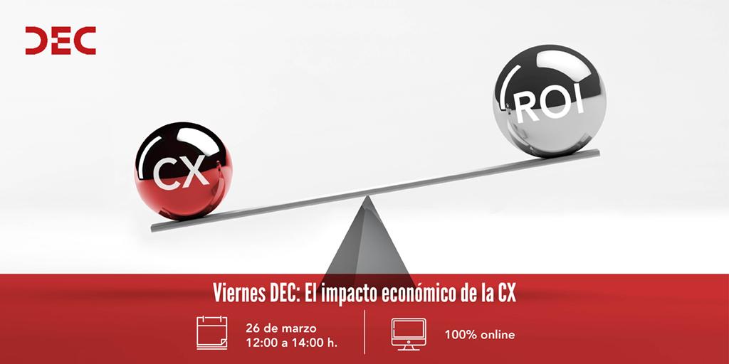 Viernes DEC - El Impacto economico de la CX