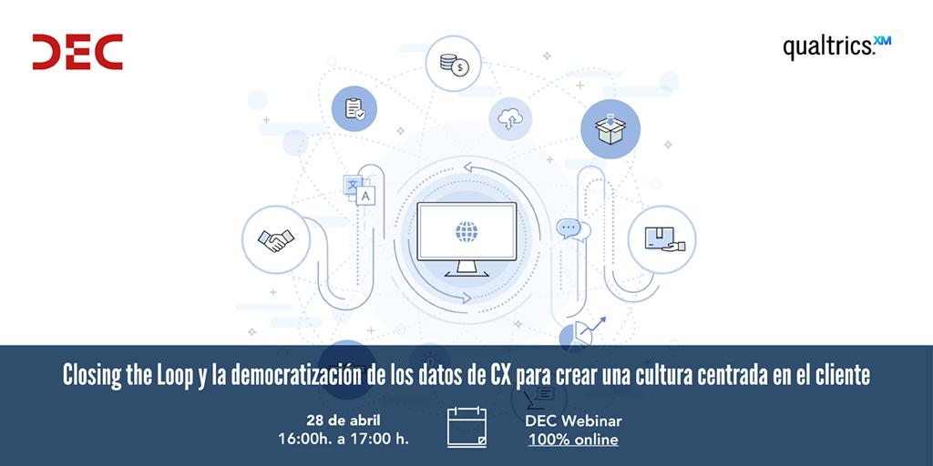 DEC Webinar junto a Qualtrics - Closing the Loop y la democratizacion de los datos de CX para crear una cultura centrada en el cliente